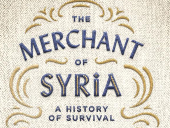"""The Merchant of Syria: A History of Survival"" by Diana Darke"