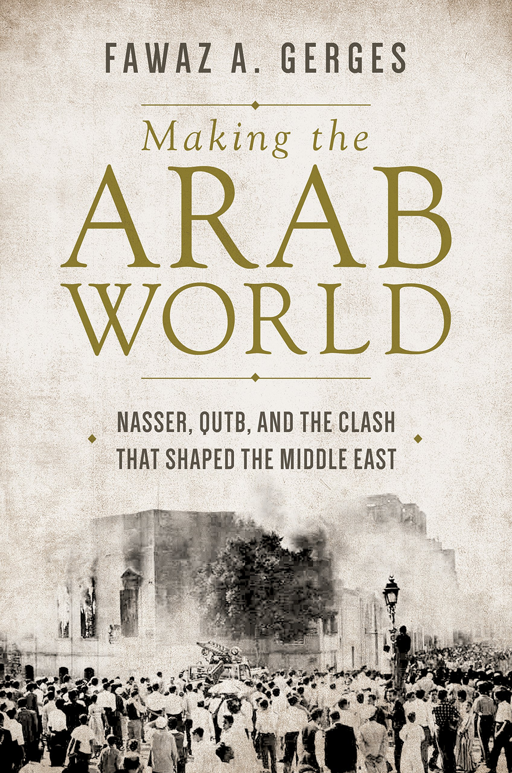 "Cover of Fawaz Gerges's new book  ""Making the Arab World: Nasser, Qutb and the Clash That Shaped the Middle East."""