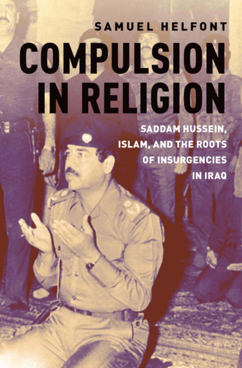 "Cover of Samuel Helfont's ""Compulsion in Religion: Saddam Hussein, Islam and the Roots of Insurgencies in Iraq."""