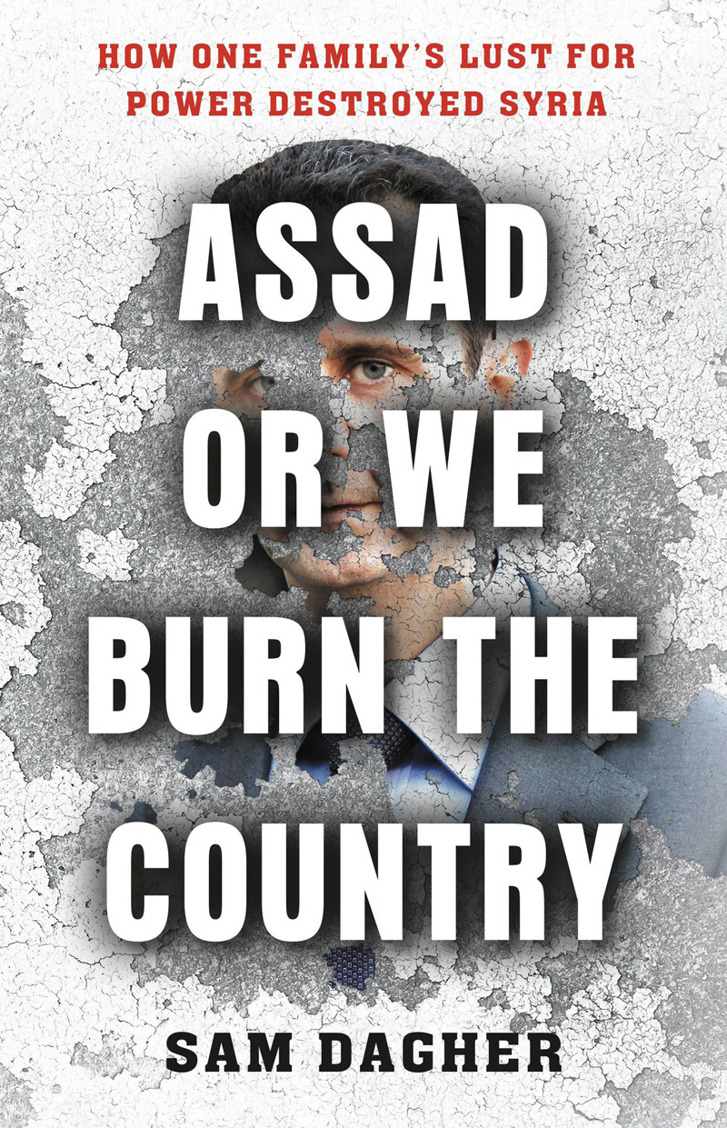 "Unknown insights. Cover of Sam Dagher's new book ""Assad Or We Burn the Country: How One Family's Lust for Power Destroyed Syria."""