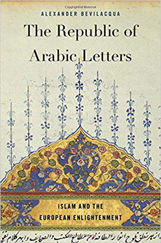 "The cover of Alexander Bevilacqua's ""The Republic of Arabic Letters."""